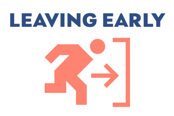 don't leave early