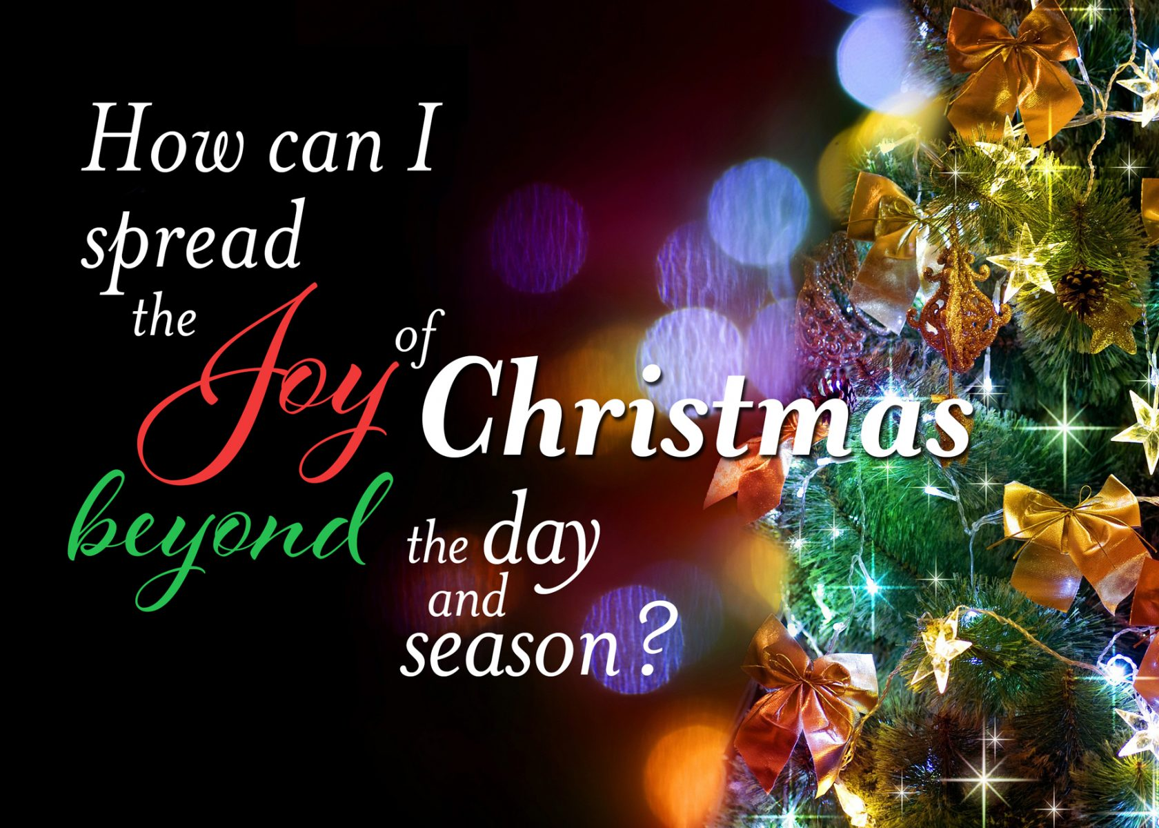 How can I spread the joy of Christmas beyond the day and season?