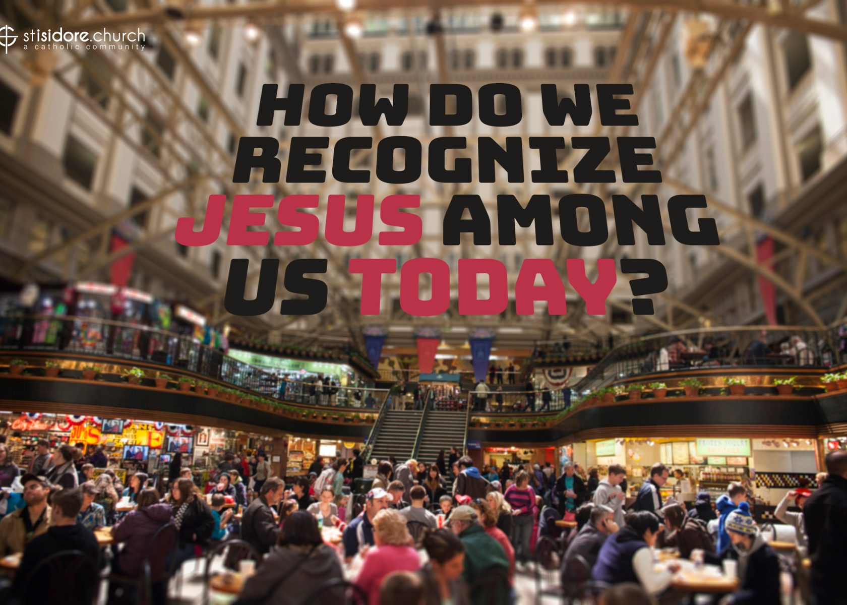 How do we recognize Jesus among us today?