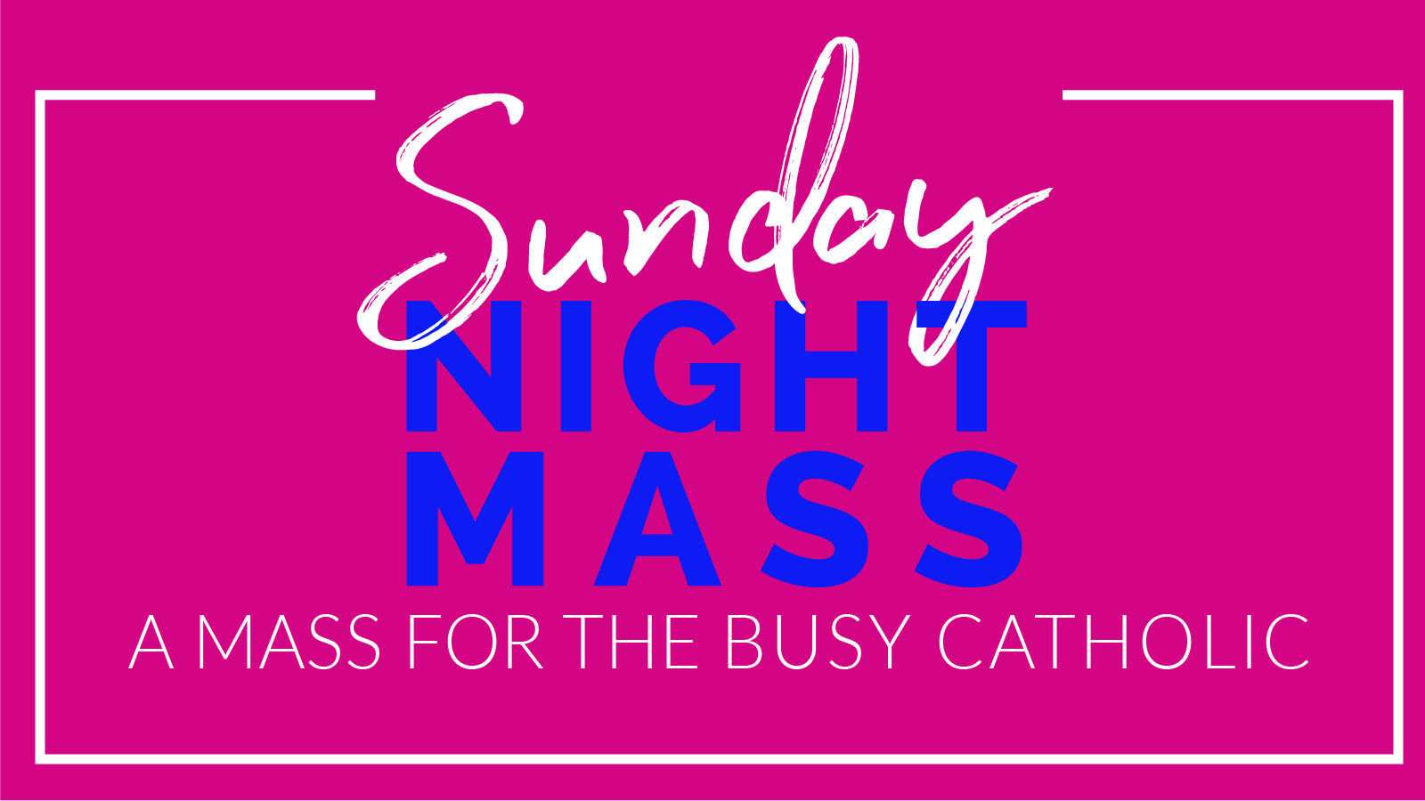 Sunday Night Mass Coming Soon