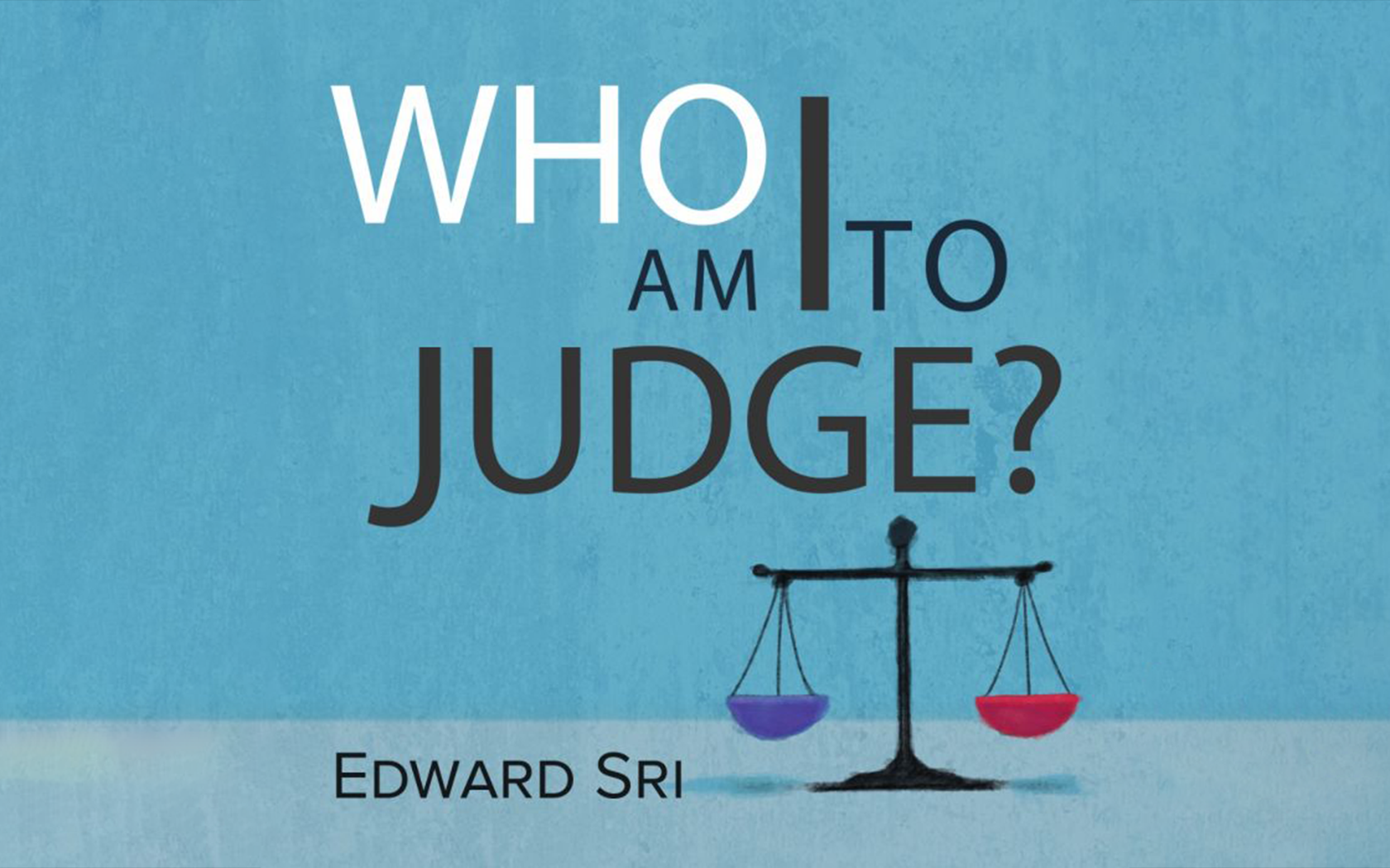 """""""Who Am I to Judge"""""""