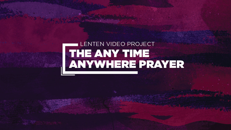 Day 6:  The Any Time Anywhere Prayer